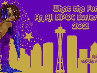 What the Funk?! An all BIPOC Burlesque Festival